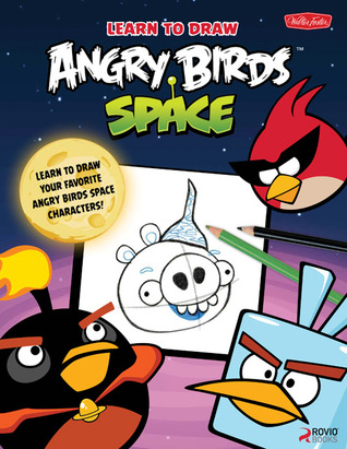 Learn to Draw Angry Birds Space: Learn to draw all your favorite Angry Birds and those Bad Piggies-in Space!