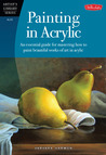 Painting in Acrylic: An essential guide for mastering how to paint beautiful works of art in acrylic