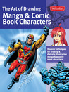 The Art of Drawing Manga & Comic Book Characters: Discover techniques for drawing & digitally illustrating manga & graphic-novel characters