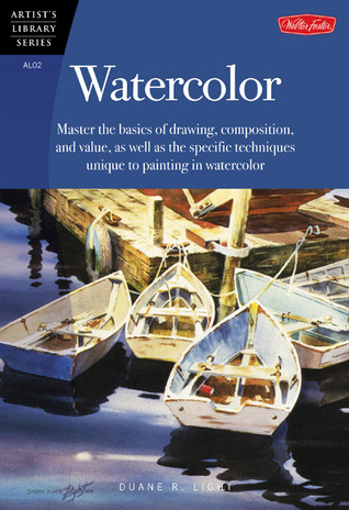 Watercolor: Master the basics of drawing, compositions, and value as well as the specific techniques unique to painting in watercolor