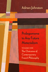 Prolegomena to Any Future Materialism: The Outcome of Contemporary French Philosophy