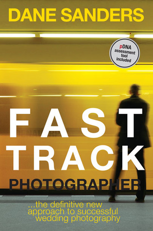 Download for free Fast Track Photographer: The Definitive New Approach to Successful Wedding Photography PDF