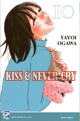 Kiss & never cry, Vol. 10 (Kiss & never cry #10)