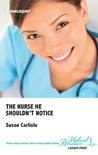 The Nurse He Shouldn't Notice by Susan Carlisle