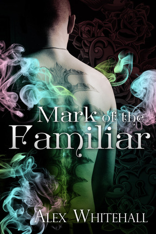 Review Mark of the Familiar (Mark of the Familiar #1) DJVU by Alex Whitehall