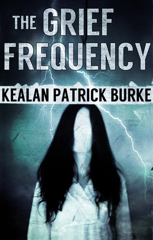 The Grief Frequency by Kealan Patrick Burke