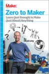 Zero to Maker: Learn (Just Enough) to Make (Almost) Anything
