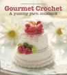Gourmet Crochet: 20 Gourmet Treats To Make From The Amigurumi Patisserie