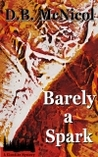 Barely a Spark by Donna B. McNicol