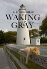 Waking Up Gray by R.E. Bradshaw