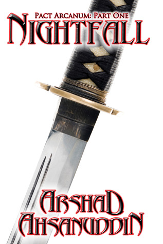 Download online Nightfall (Pact Arcanum Integrated Serial Edition #1) by Arshad Ahsanuddin PDF