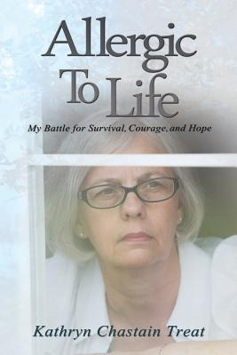 Allergic to Life by Kathryn Chastain Treat