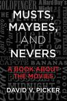 Musts, Maybes, and Nevers: A Book about the Movies