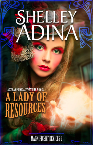 A Lady of Resources (Magnificent Devices, #5) - Shelley Adina