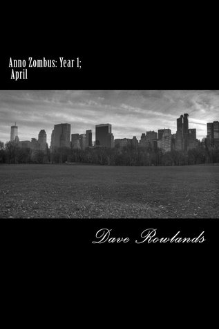 Download free Anno Zombus: Year 1, April (Anno Zombus #4) by Dave Rowlands PDF