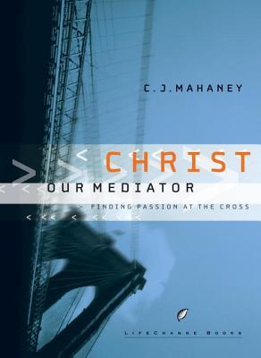 Christ Our Mediator: Finding Passion at the Cross