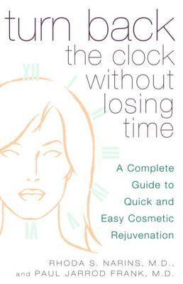 Turn Back the Clock Without Losing Time: A Complete Guide to Quick and Easy Cosmetic Rejuvenation