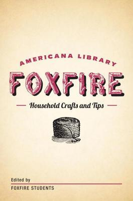 Household Crafts and Tips: The Foxfire Americana Library (12)