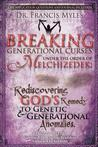 Breaking Generational Curses Under the Order of Melchizedek: God's Remedy to Generational and Genetic Anomalies: 4 (The Order of Melchizedek Chronicles)