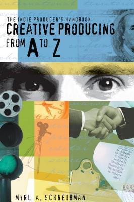The Indie Producers Handbook: Creative Producing from A to Z