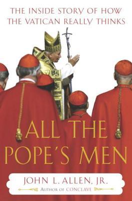 All the Pope's Men - John L. Allen Jr