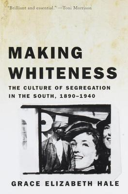 Making Whiteness: The Culture of Segregation in the South, 1890-1940