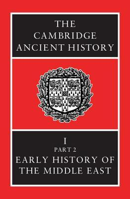 The Cambridge Ancient History, Volume 1, Part 2: Early History of the Middle East (The Cambridge Ancient History, 2nd edition #2)