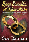 Deep Breaths & Chocolate; The Poetry of Divorce, Moving Forward, and Discovering Love