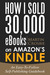 How I Sold 30 000 eBooks on Amazon's Kindle-An Easy-To-Follow