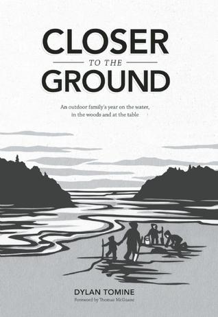 Closer to the Ground: An outdoor familys year on the water, in the woods and at the table