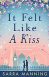It Felt Like a Kiss by Sarra Manning