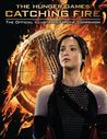Catching Fire: The Official Illustrated Movie Companion