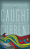 Caught in the Current by Daniel Hryhorczuk