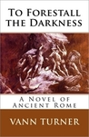 To Forestall the Darkness: A Novel of Ancient Rome