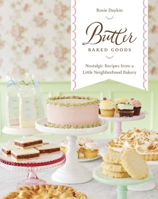 Download free Butter Baked Goods: Nostalgic Recipes From a Little Neighborhood Bakery by Rosie Daykin PDF