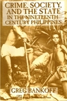 Crime, Society and the State in the Nineteenth Century Philippines