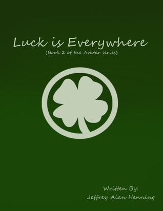 Luck is Everywhere (The Avatar, #2)