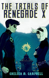 The Trials of Renegade X (Renegade X, #2)