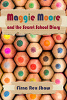 Maggie Moore and the Secret School Diary by Firna Rex Shaw