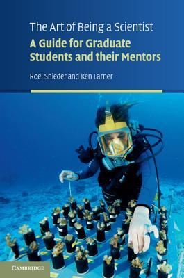 The art of being a scientist a guide for graduate students and their