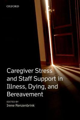 Caregiver Stress and Staff Support in Illness, Dying, and Bereavement