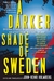 A Darker Shade of Sweden by John-Henri Holmberg