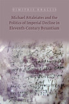 Michael Attaleiates and the Politics of Imperial Decline in E... by Dimitris Krallis