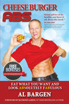 Cheeseburger Abs... Eat What You Want and Look Absolutely Fab... by Al Bargen