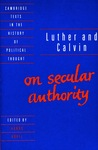 Luther and Calvin on Secular Authority (Cambridge Texts in the History of Political Thought)