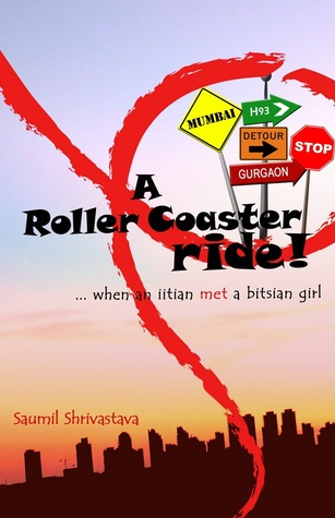 A Roller Coaster Ride - When an IITian Met a Bitsian Girl by Saumil Shrivastava