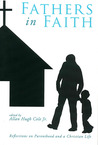 Fathers in Faith: Reflections on Parenthood and a Christian Life