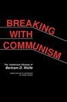 Breaking with Communism: The Intellectual Odyssey of Bertam D. Wolfe