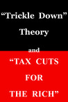 "Trickle Down Theory"" and ""Tax Cuts for the Rich"