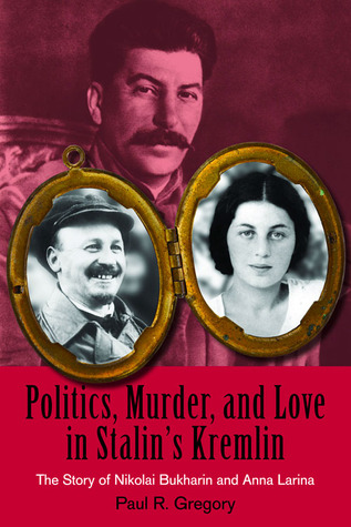 Politics, Murder, and Love in Stalin's Kremlin by Paul R. Gregory